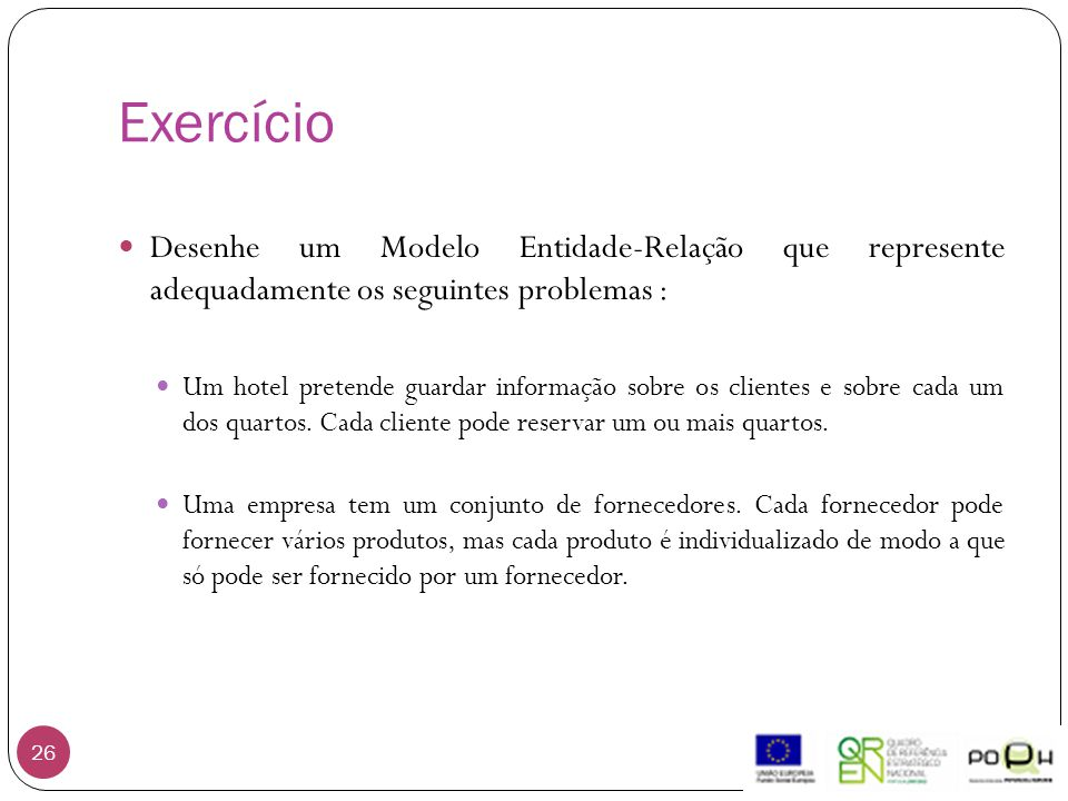 Exercício Desenhe um Modelo Entidade-Relação que represente adequadamente os seguintes problemas :
