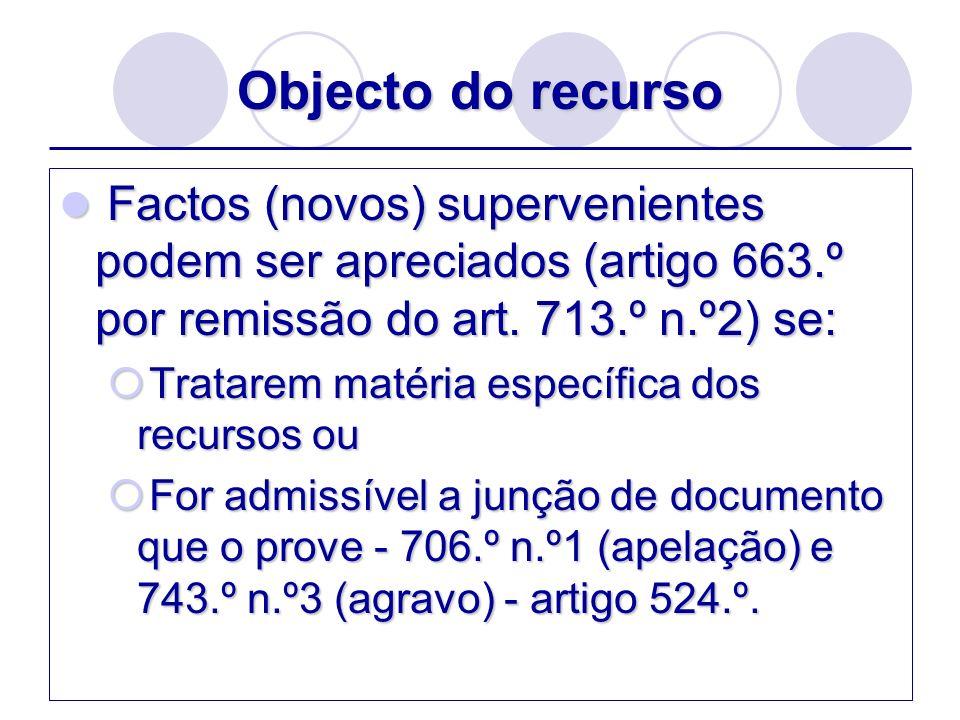 Objecto do recursoFactos (novos) supervenientes podem ser apreciados (artigo 663.º por remissão do art. 713.º n.º2) se: