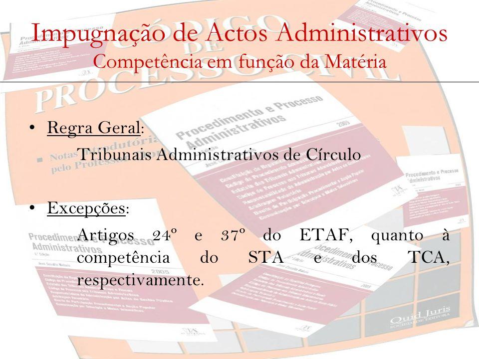 Impugnação de Actos Administrativos Competência em função da Matéria