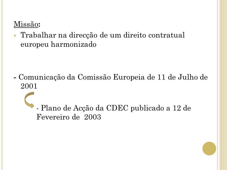 Missão: Trabalhar na direcção de um direito contratual europeu harmonizado. - Comunicação da Comissão Europeia de 11 de Julho de 2001.