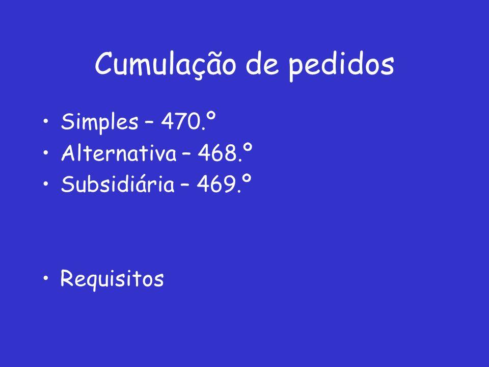 Cumulação de pedidos Simples – 470.º Alternativa – 468.º