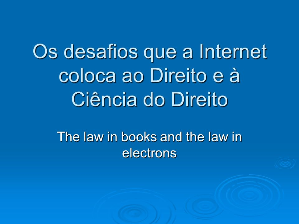 Os desafios que a Internet coloca ao Direito e à Ciência do Direito