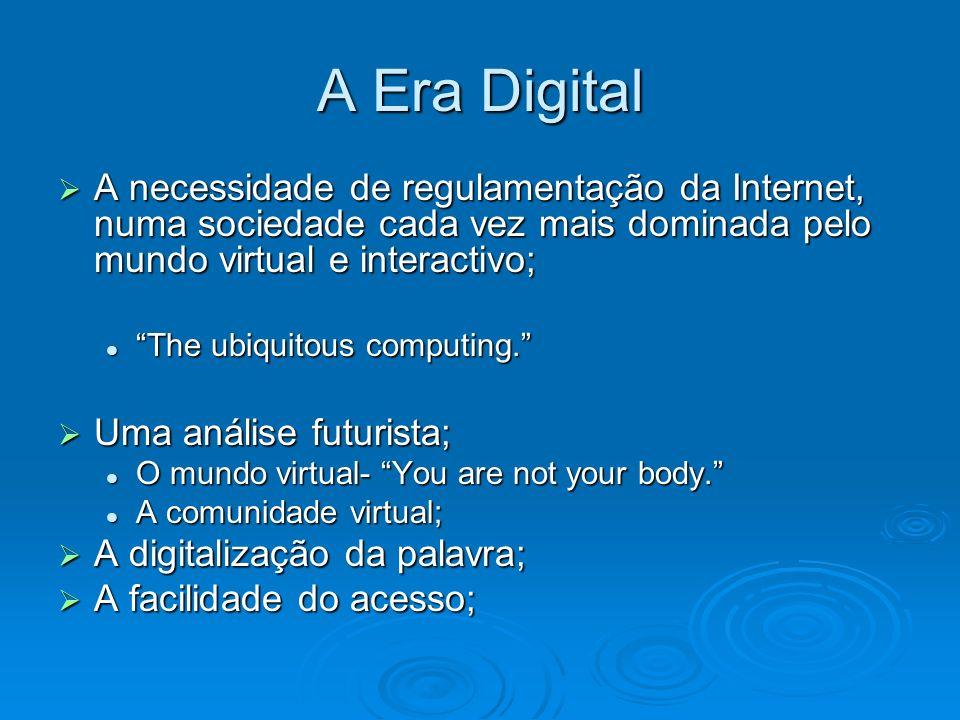 A Era Digital A necessidade de regulamentação da Internet, numa sociedade cada vez mais dominada pelo mundo virtual e interactivo;