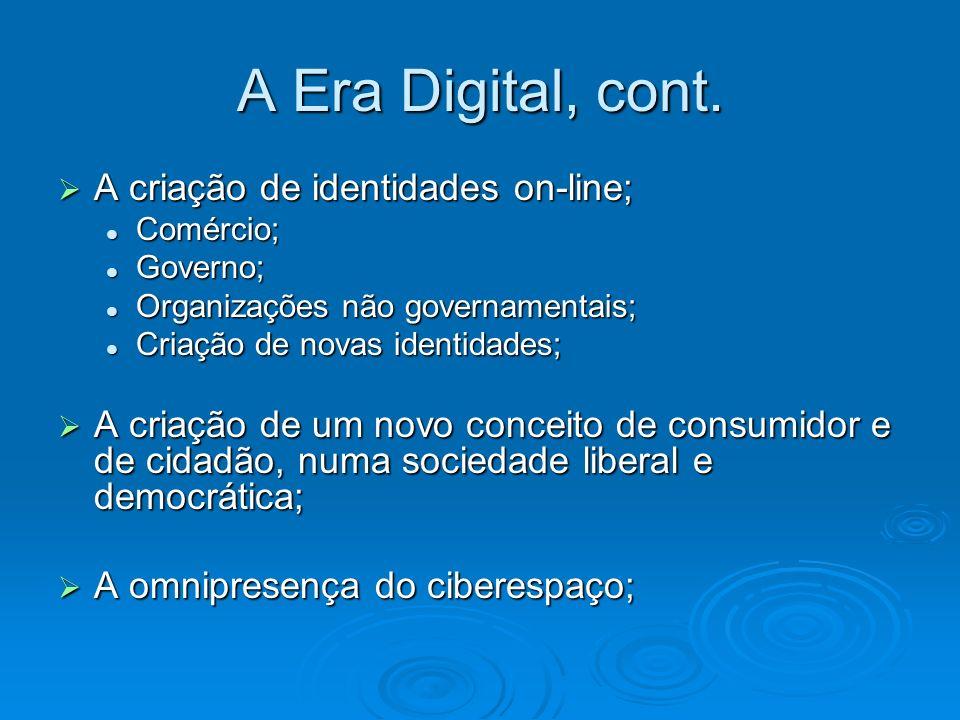 A Era Digital, cont. A criação de identidades on-line;