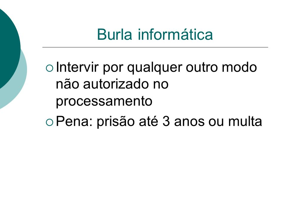 Burla informática Intervir por qualquer outro modo não autorizado no processamento.