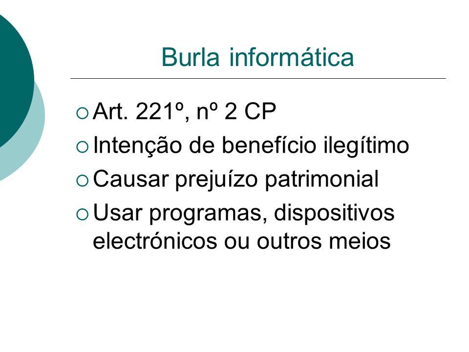 Burla informática Art. 221º, nº 2 CP Intenção de benefício ilegítimo