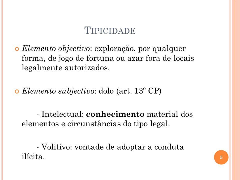 Tipicidade Elemento objectivo: exploração, por qualquer forma, de jogo de fortuna ou azar fora de locais legalmente autorizados.
