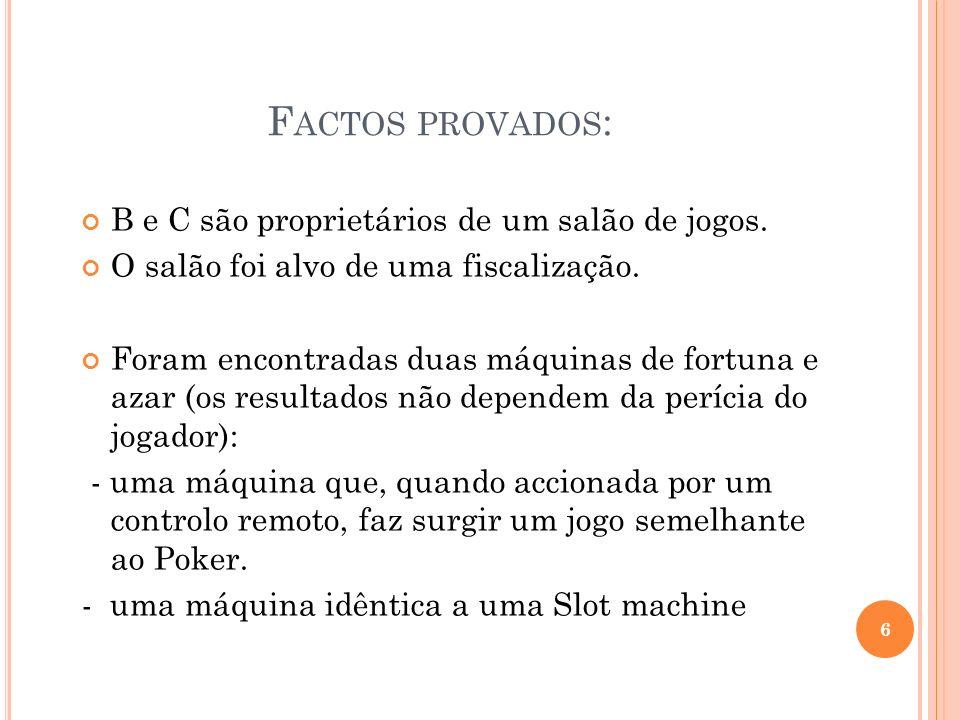 Factos provados: B e C são proprietários de um salão de jogos.