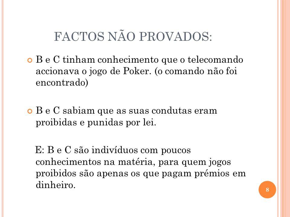 FACTOS NÃO PROVADOS: B e C tinham conhecimento que o telecomando accionava o jogo de Poker. (o comando não foi encontrado)