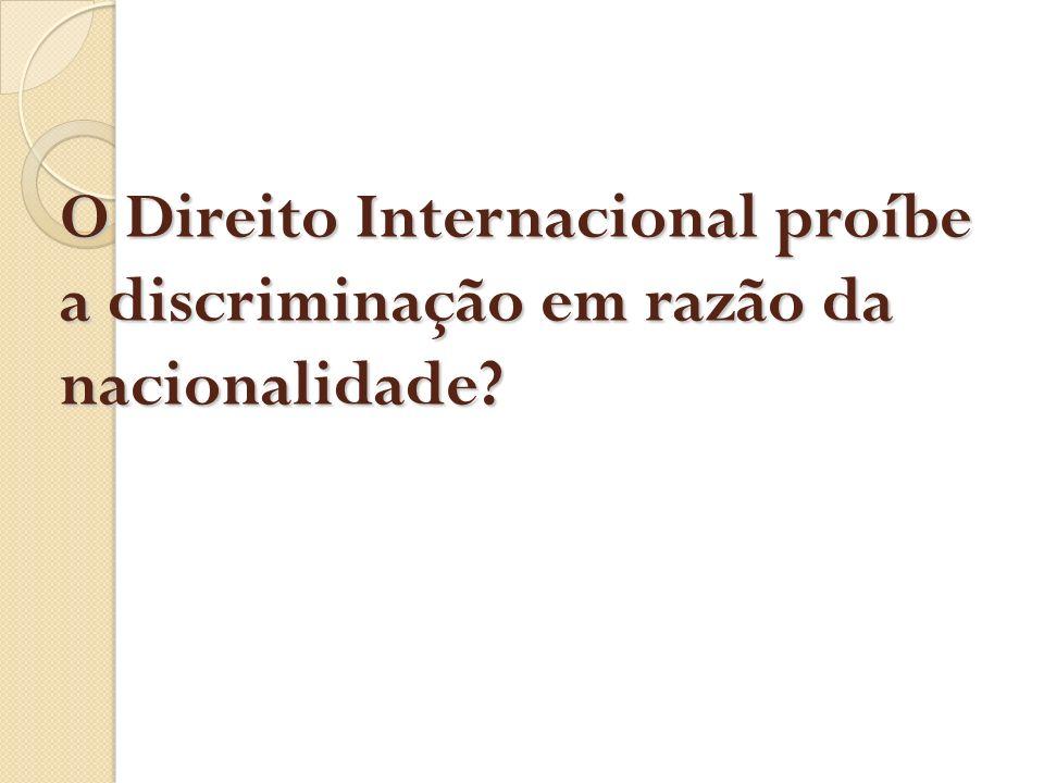 O Direito Internacional proíbe a discriminação em razão da nacionalidade