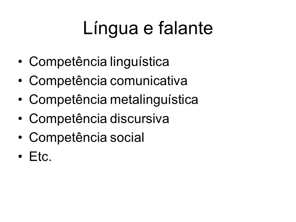 Língua e falante Competência linguística Competência comunicativa