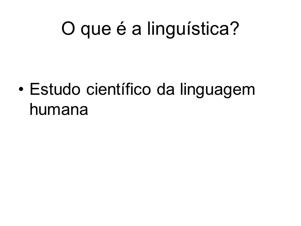 O que é a linguística Estudo científico da linguagem humana