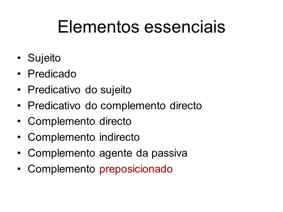 Elementos essenciais Sujeito Predicado Predicativo do sujeito