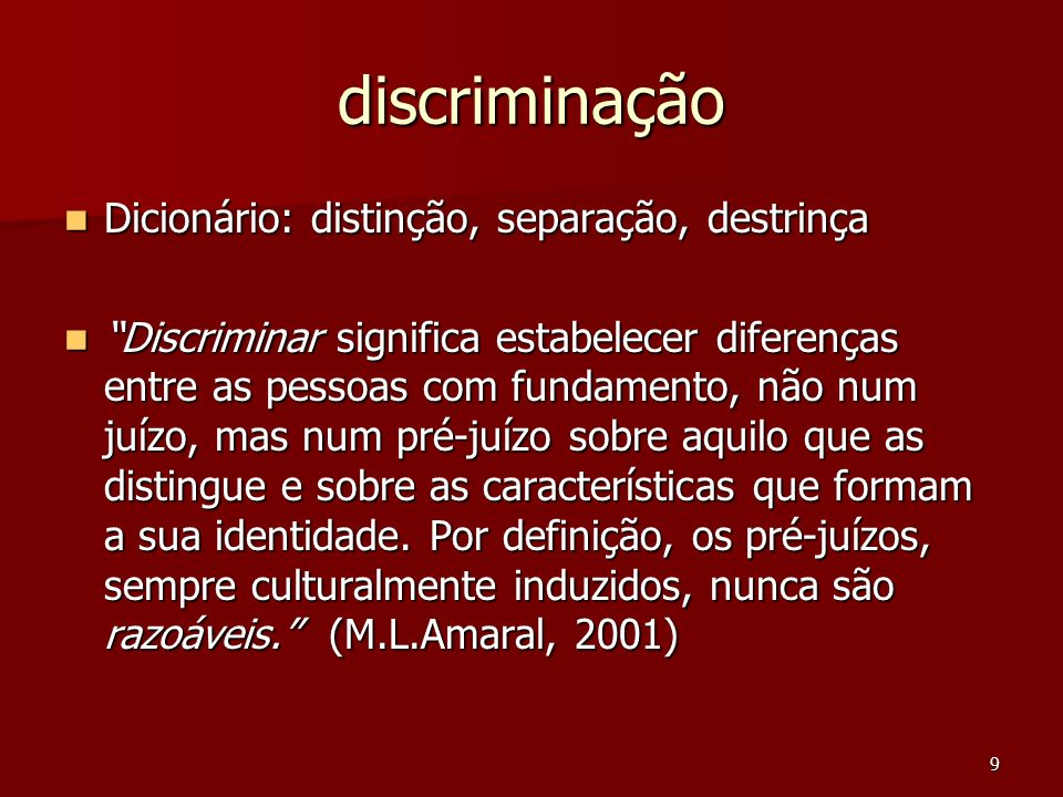discriminação Dicionário: distinção, separação, destrinça