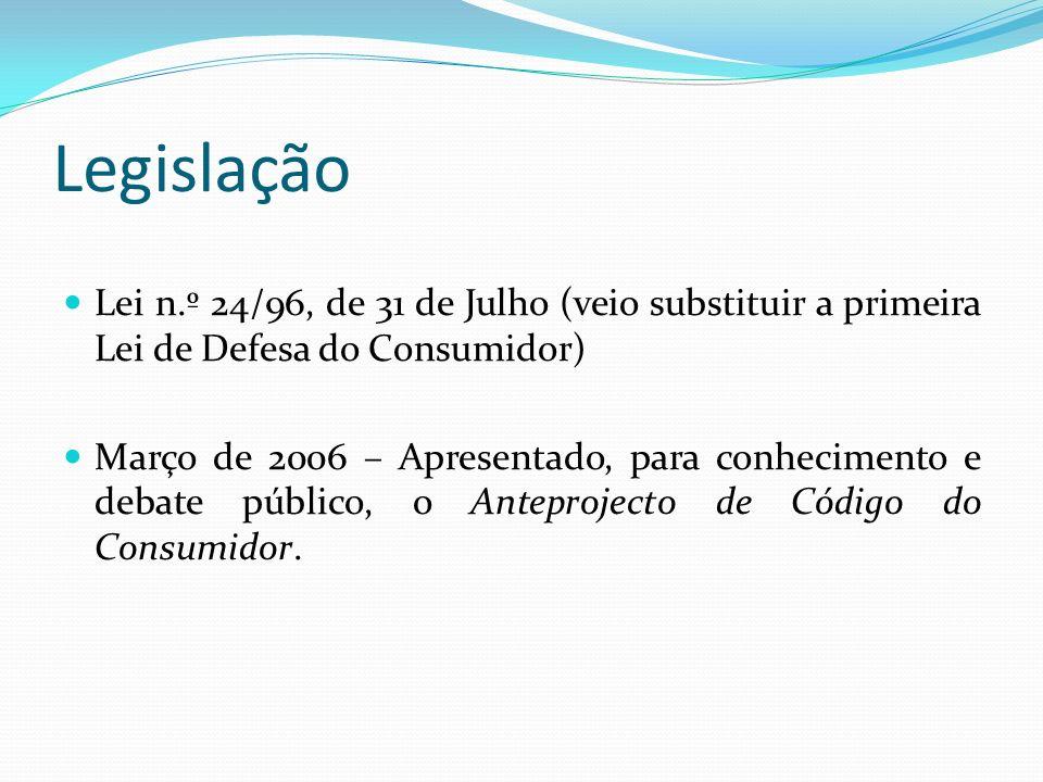 Legislação Lei n.º 24/96, de 31 de Julho (veio substituir a primeira Lei de Defesa do Consumidor)
