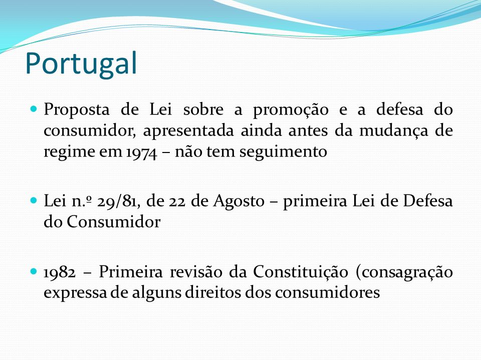 Portugal Proposta de Lei sobre a promoção e a defesa do consumidor, apresentada ainda antes da mudança de regime em 1974 – não tem seguimento.