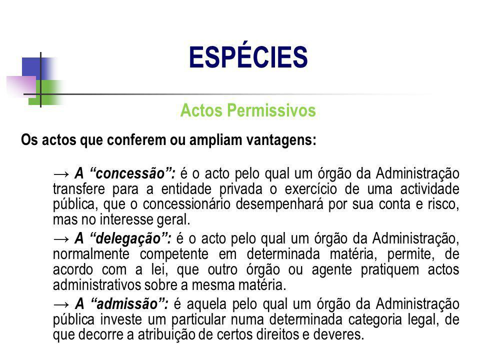 ESPÉCIES Actos Permissivos Os actos que conferem ou ampliam vantagens: