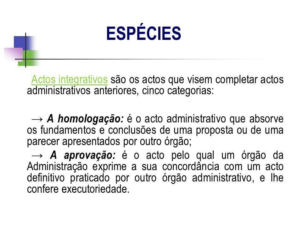 ESPÉCIESActos integrativos são os actos que visem completar actos administrativos anteriores, cinco categorias: