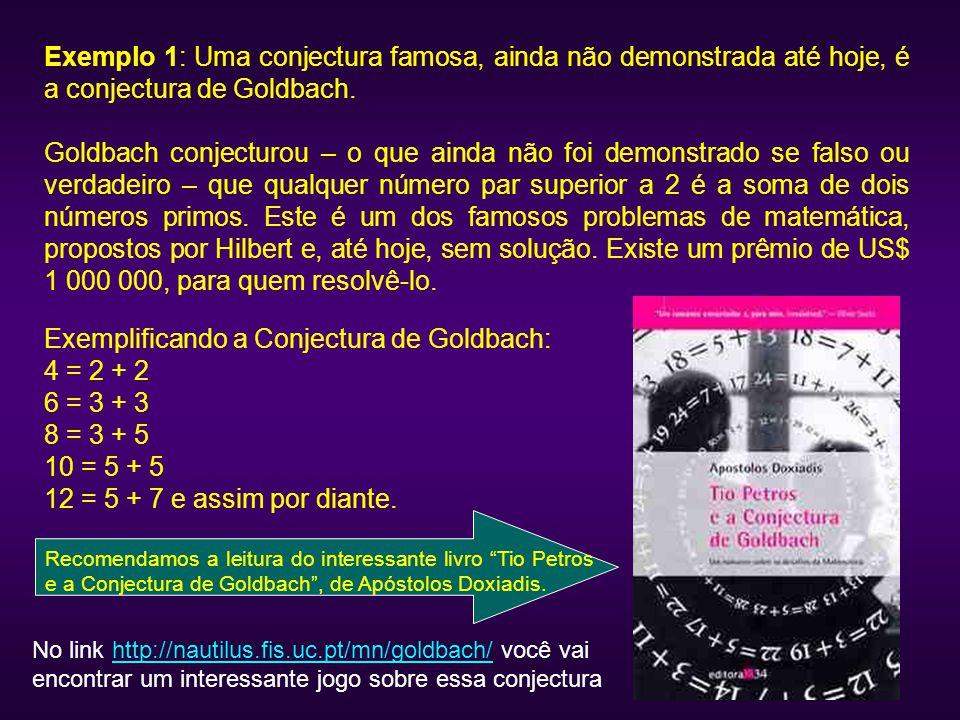 Exemplificando a Conjectura de Goldbach: 4 = 2 + 2 6 = 3 + 3 8 = 3 + 5