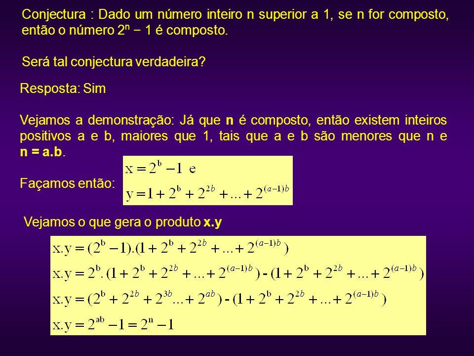 Conjectura : Dado um número inteiro n superior a 1, se n for composto, então o número 2n − 1 é composto.