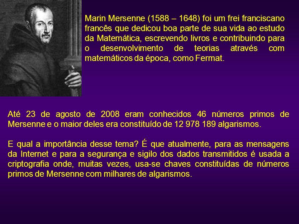 Marin Mersenne (1588 – 1648) foi um frei franciscano francês que dedicou boa parte de sua vida ao estudo da Matemática, escrevendo livros e contribuindo para o desenvolvimento de teorias através com matemáticos da época, como Fermat.
