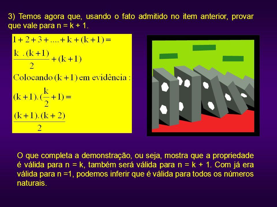 3) Temos agora que, usando o fato admitido no item anterior, provar que vale para n = k + 1.