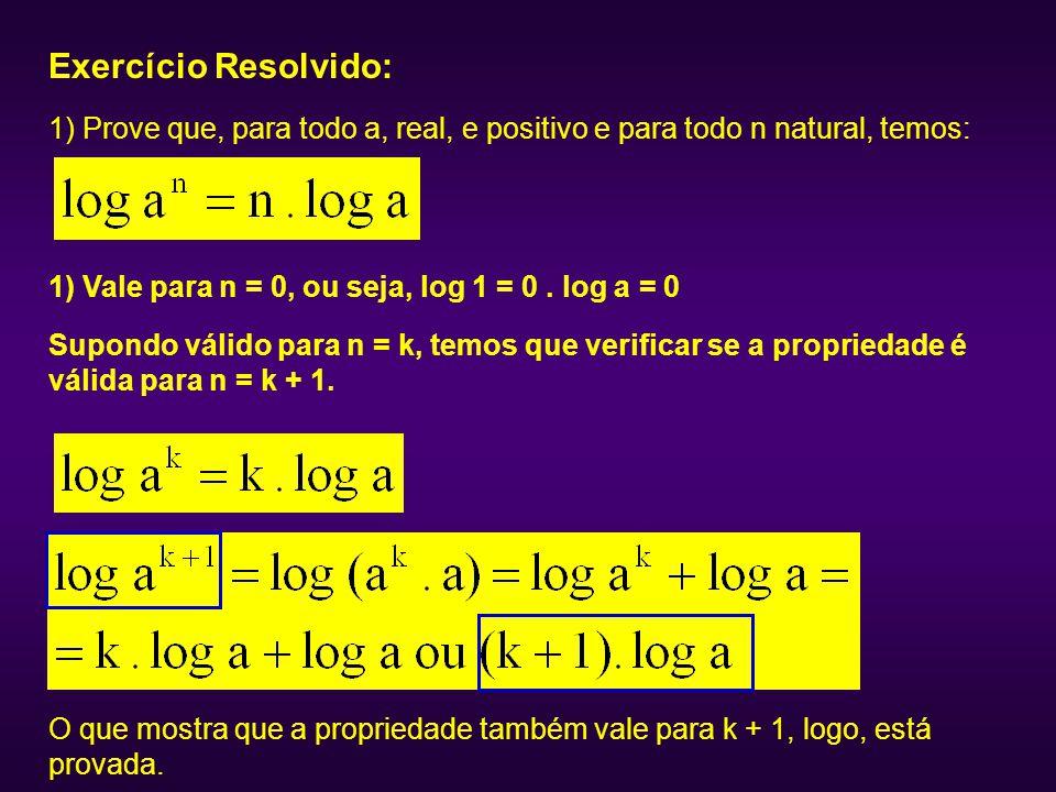 Exercício Resolvido: 1) Prove que, para todo a, real, e positivo e para todo n natural, temos: 1) Vale para n = 0, ou seja, log 1 = 0 . log a = 0.