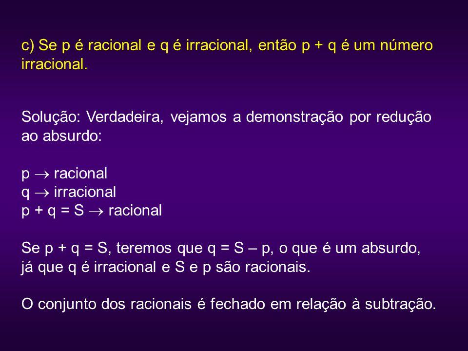 c) Se p é racional e q é irracional, então p + q é um número irracional.