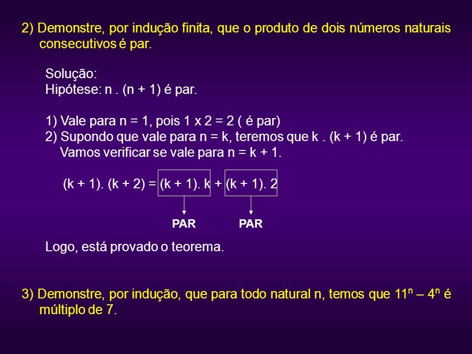 1) Vale para n = 1, pois 1 x 2 = 2 ( é par)