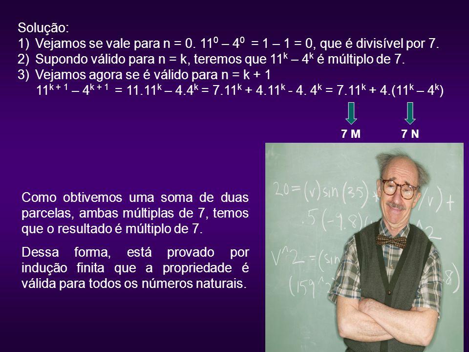 Supondo válido para n = k, teremos que 11k – 4k é múltiplo de 7.