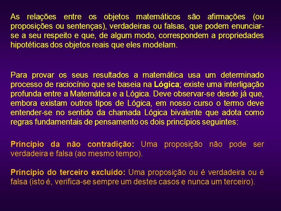 As relações entre os objetos matemáticos são afirmações (ou proposições ou sentenças), verdadeiras ou falsas, que podem enunciar-se a seu respeito e que, de algum modo, correspondem a propriedades hipotéticas dos objetos reais que eles modelam.