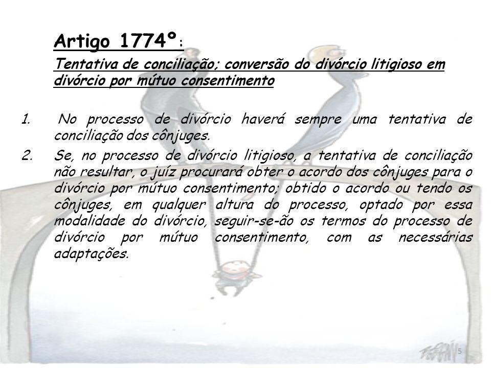 Artigo 1774º:Tentativa de conciliação; conversão do divórcio litigioso em divórcio por mútuo consentimento.