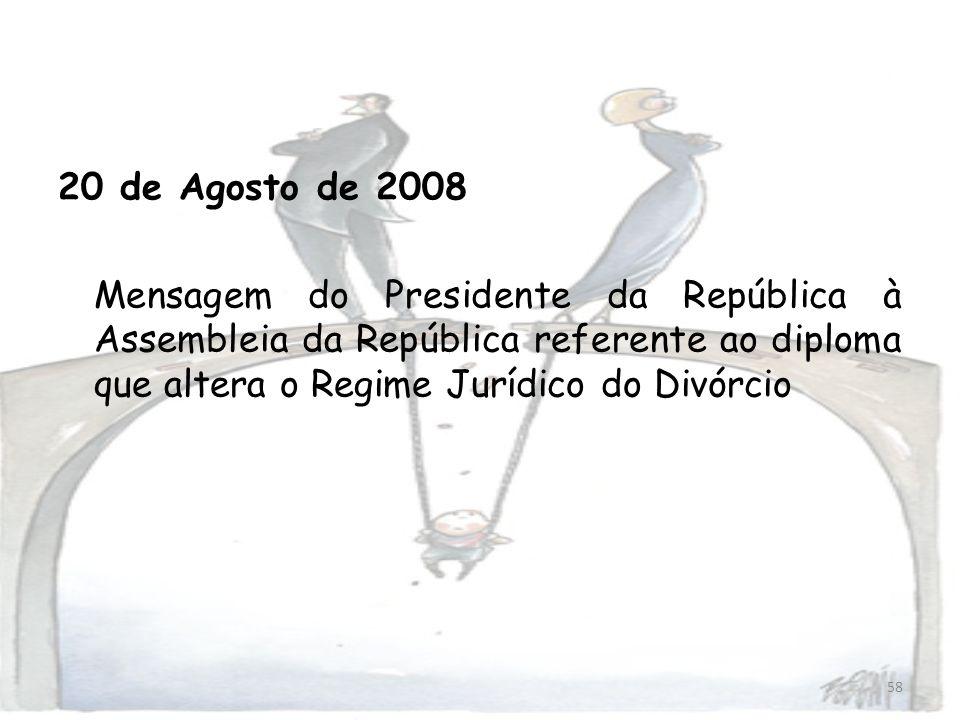 20 de Agosto de 2008 Mensagem do Presidente da República à Assembleia da República referente ao diploma que altera o Regime Jurídico do Divórcio