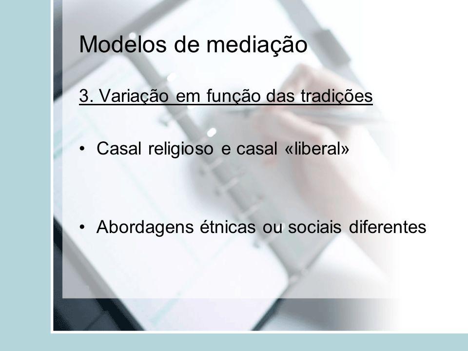 Modelos de mediação 3. Variação em função das tradições