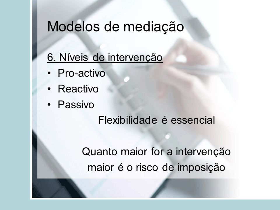 Modelos de mediação 6. Níveis de intervenção Pro-activo Reactivo