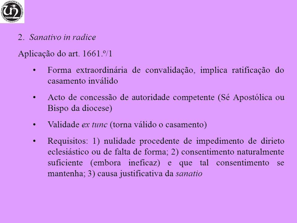 2. Sanativo in radice Aplicação do art. 1661.º/1. Forma extraordinária de convalidação, implica ratificação do casamento inválido.