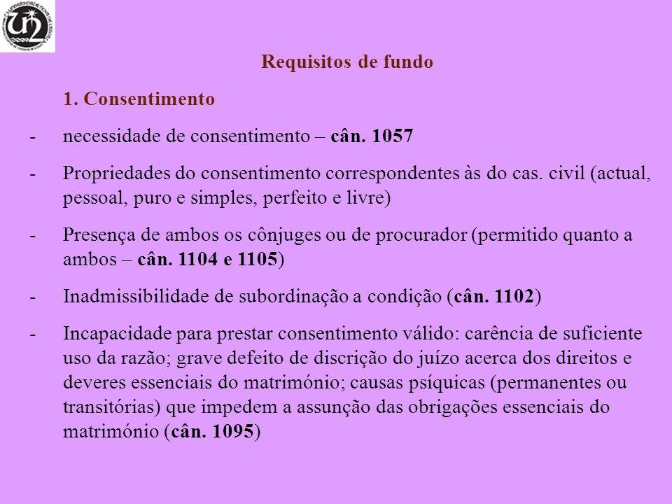 Requisitos de fundo 1. Consentimento. necessidade de consentimento – cân. 1057.
