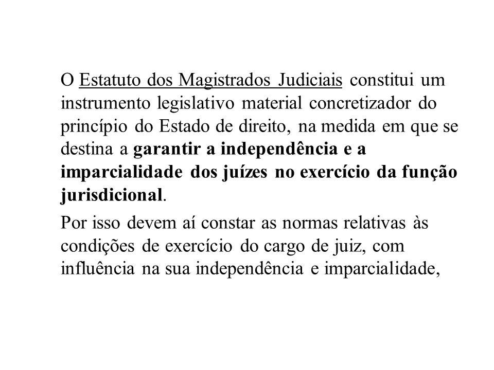 O Estatuto dos Magistrados Judiciais constitui um instrumento legislativo material concretizador do princípio do Estado de direito, na medida em que se destina a garantir a independência e a imparcialidade dos juízes no exercício da função jurisdicional.