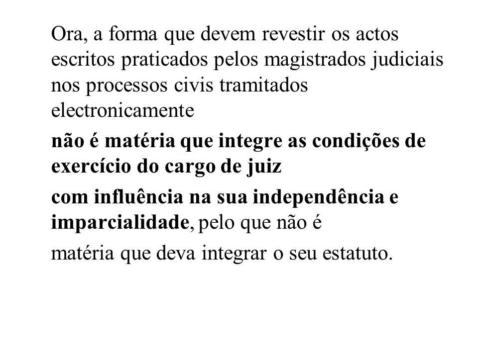 Ora, a forma que devem revestir os actos escritos praticados pelos magistrados judiciais nos processos civis tramitados electronicamente