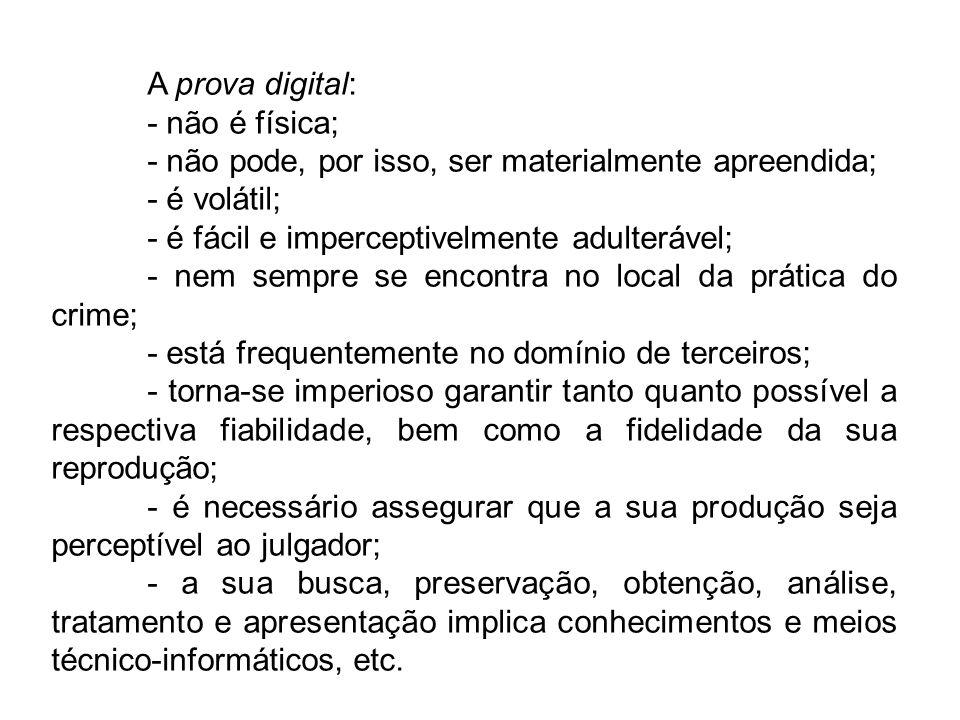A prova digital: - não é física; - não pode, por isso, ser materialmente apreendida; - é volátil;