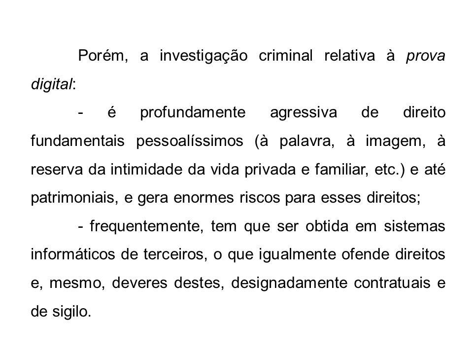 Porém, a investigação criminal relativa à prova digital: