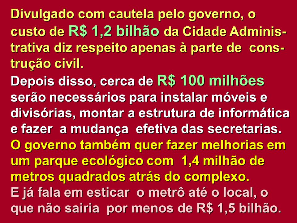 Divulgado com cautela pelo governo, o custo de R$ 1,2 bilhão da Cidade Adminis-trativa diz respeito apenas à parte de cons- trução civil.