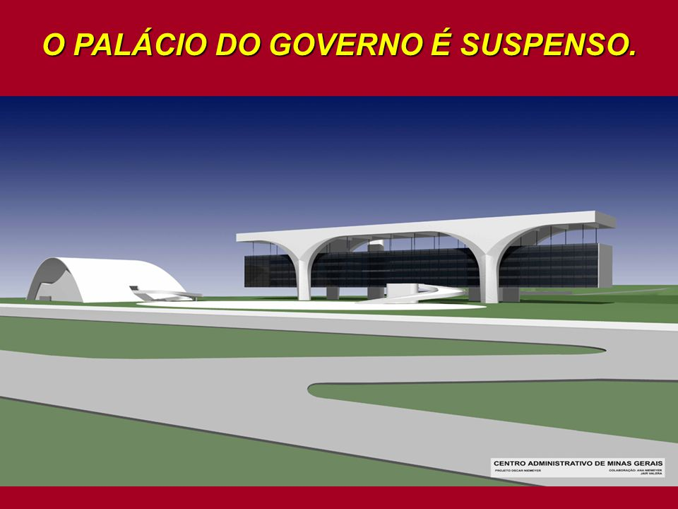 O PALÁCIO DO GOVERNO É SUSPENSO.
