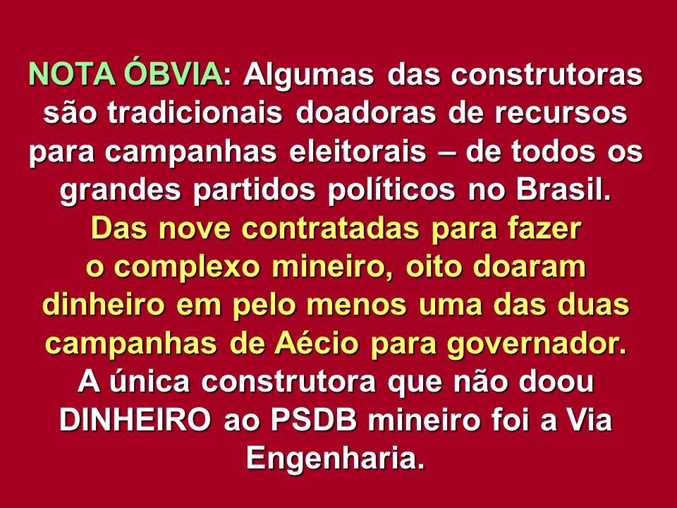 NOTA ÓBVIA: Algumas das construtoras são tradicionais doadoras de recursos para campanhas eleitorais – de todos os grandes partidos políticos no Brasil.