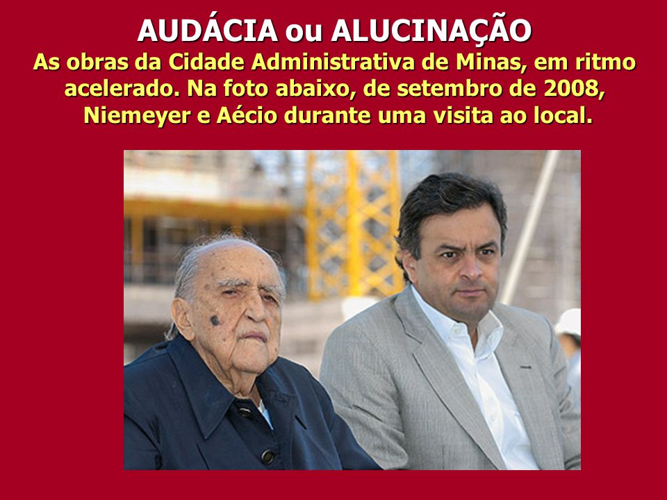 Niemeyer e Aécio durante uma visita ao local.