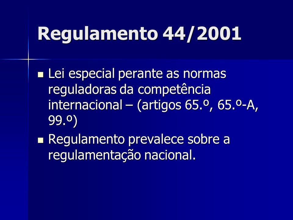 Regulamento 44/2001Lei especial perante as normas reguladoras da competência internacional – (artigos 65.º, 65.º-A, 99.º)