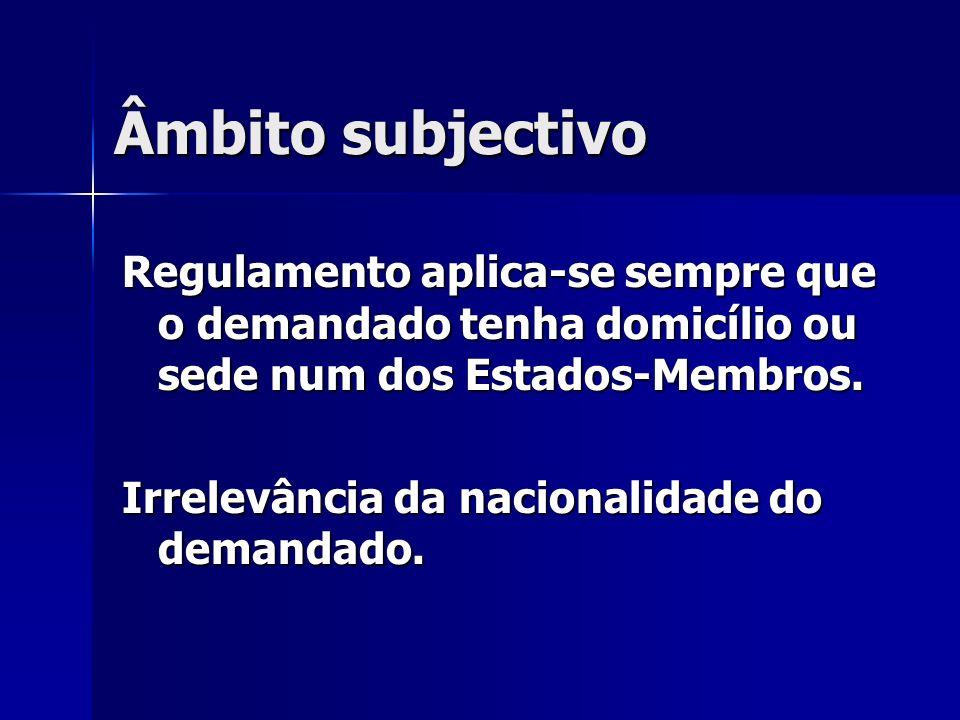 Âmbito subjectivo Regulamento aplica-se sempre que o demandado tenha domicílio ou sede num dos Estados-Membros.
