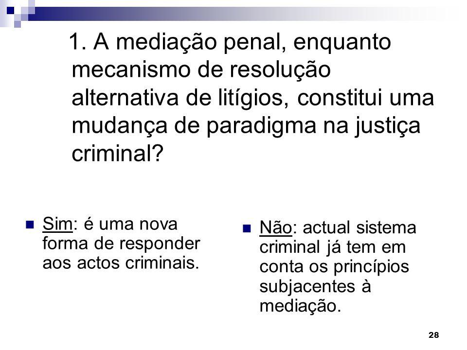 1. A mediação penal, enquanto mecanismo de resolução alternativa de litígios, constitui uma mudança de paradigma na justiça criminal