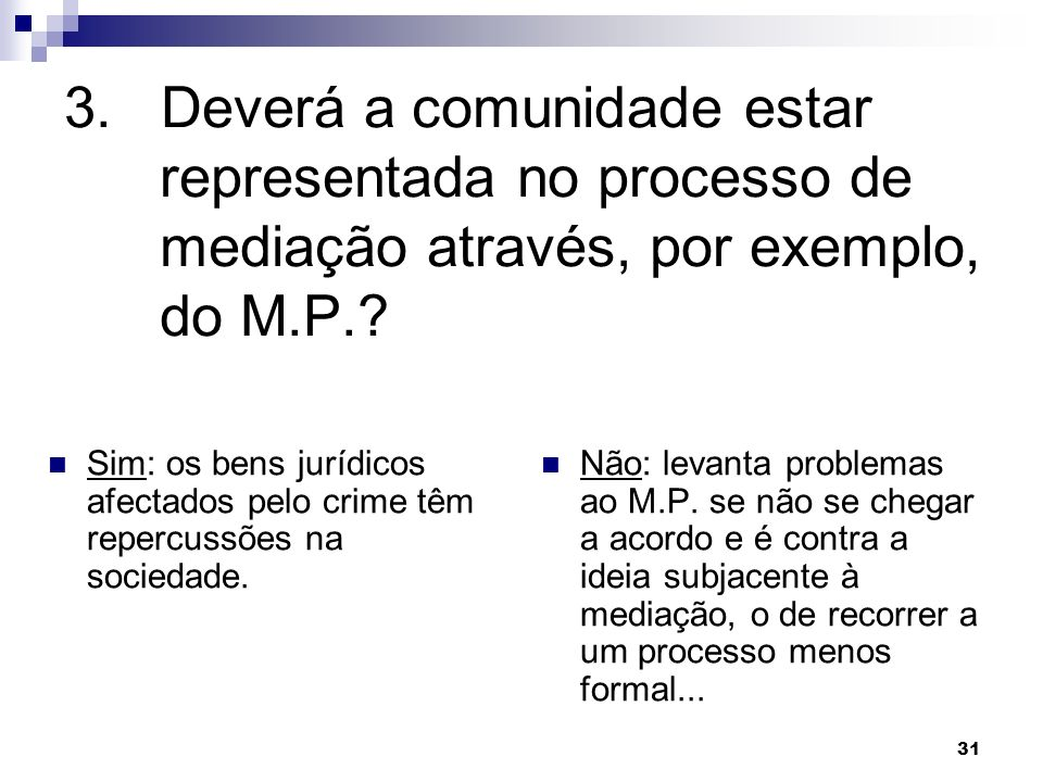 3. Deverá a comunidade estar representada no processo de mediação através, por exemplo, do M.P.