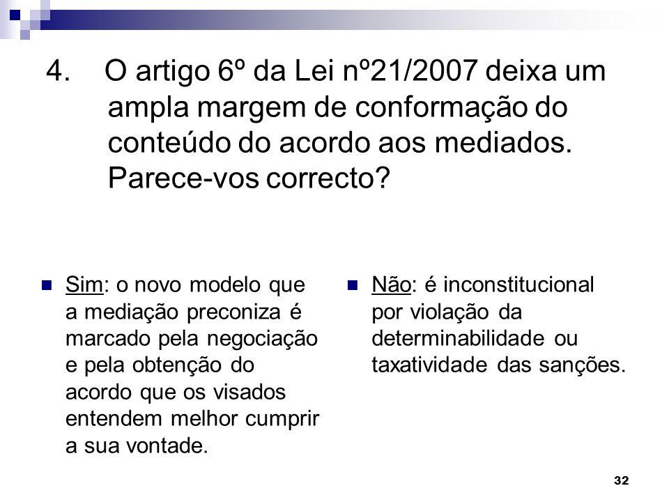 4. O artigo 6º da Lei nº21/2007 deixa um ampla margem de conformação do conteúdo do acordo aos mediados. Parece-vos correcto